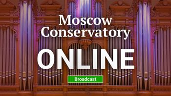 The Festival <i>Moscow Conservatory Online</i>
